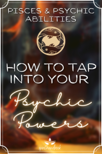 Pisces and Psychic Abilities: How To Tap Into Your Psychic Powers